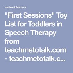 """""""First Sessions"""" Toy List for Toddlers in Speech Therapy from teachmetotalk.com - teachmetotalk.com"""