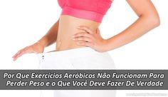 ➞ Por Que Exercícios Aeróbicos Não Funcionam Para Perder Peso?