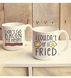 Don't go bacon my heart - I couldn't if I fried! Haha these funny mugs...