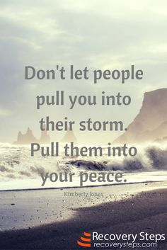 Motivational Quotes: Don't let people pull you into their storm. Pull them into your peace. Positive Quotes, Motivational Quotes, Inspirational Quotes, Favorite Quotes, Best Quotes, Quotes To Live By, Life Quotes, Meaningful Words, Note To Self