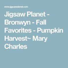 Jigsaw Planet - Bronwyn - Fall Favorites - Pumpkin Harvest~ Mary Charles