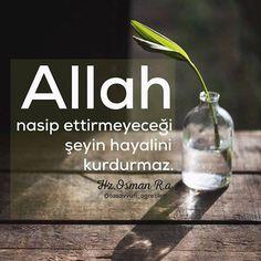 Allah nasip ettirmeyeceği şeyin hayalini kurdurmaz.  Hz. Osman (r.a) #tasavvuf