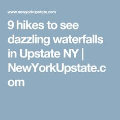 9 hikes to see dazzling waterfalls in Upstate NY | 						NewYorkUpstate.com