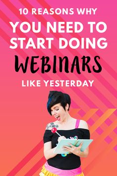 10 Reasons Why You NEED to Start Doing Webinars Like Yesterday! Explode your e-mail list, become an authority in your niche and grow your blog and business way faster— Wonderlass