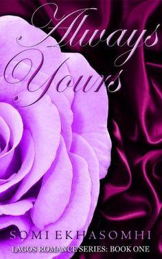 Always Yours (Lagos Romance Series) by Somi Ekhasomhi, http://www.amazon.com/dp/B009CMFR5U/ref=cm_sw_r_pi_dp_7yaetb0MJ7G57