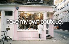 Before I die I want to have my own boutique