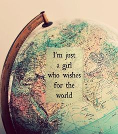 I'm just a girl who wishes for the world! #truth