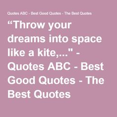 """Throw your dreams into space like a kite,..."" - Quotes ABC - Best Good Quotes - The Best Quotes"