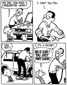 """Calvin and Hobbes, """"ASK DAD"""" - It's a secret. ...NO IT ISN'T! YOU JUST DON""""T KNOW! (he's catching on)"""