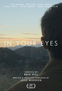 From Writer/Executive Producer Joss Whedon (Buffy The Vampire Slayer, The Avengers) comes a timeless boy-meets-girl story, wrapped in a supernatural world. IN YOUR EYES stars Zoe Kazan, Michael Stahl-David, Nikki Reed, Mark Feuerstein, Jennifer Grey, and Steve Howey. Production budget: $1mil