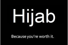 "Islamic inspirational quote: ""Hijab - becsuse you're worth it.""  You really are."