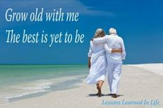 Grow old with me...Love just keeps on growing