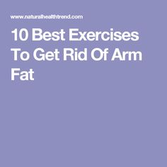 10 Best Exercises To Get Rid Of Arm Fat