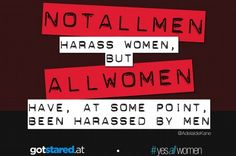 #Notallmen harass women, but all women have, at some point, been harassed by men.  [follow this link to find a short video and analysis that contemplates what the world would be like if men and women swapped statuses and men needed to navigate a world full of street harassment: http://www.thesociologicalcinema.com/videos/a-review-of-oppressed-majority]  #yesallwomen