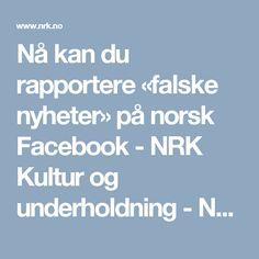 Nå kan du rapportere «falske nyheter» på norsk Facebook - NRK Kultur og underholdning - Nyheter og aktuelt stoff