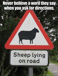 Never belied a word they say when you ask for directions.