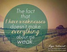 When i am weak, He is strong!