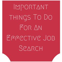 Important Things To Do For An Effective Job Search   there are some things you have to be proactive and consistent about in your job search.  Know More http://themillionairemastermind.com/