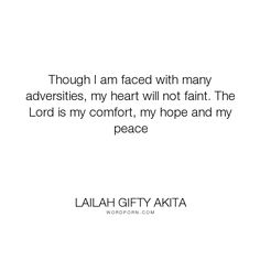 """Lailah Gifty Akita - """"Though I am faced with many adversities, my heart will not faint. The Lord is my..."""". inspirational, hope, emotion, joy, motivation, adversity, comfort, inner-peace, difficulties, uplifting, troubles, lailah-gifty-akita-affirmations, lfie"""