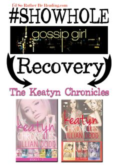 #SHOWHOLE recovery Gossip girl The Keatyn Chronicles #soratherread