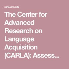 The Center for Advanced Research on Language Acquisition (CARLA): Assessment