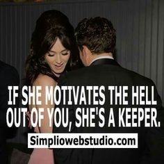 If she motivates the hell out of you, she's a keeper.