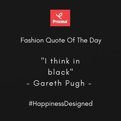 """I think in  black."" - Gareth Pugh Prisma #FashionQuoteOfTheDay  #BrandPrisma #HappinessDesigned"