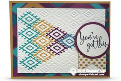 "Really cool ""You've Got This"" card from the Stampin Up Bohemian Borders stamp set. Build your own borders, backgrounds, and lines with the geometric designs in this set. The background texture is from the Boho Chic folder, and the Bohemian dsp.  Designed by Sheri Meyer.CARD: Bohemian Borders You've Got This"