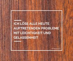 Ich löse alle heute auftretenden Probleme mit Leichtigkeit und Gelassenheit. #affirmation #mantra #deutsch