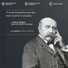 1998 Inductee Henry Timken of The Timken Company invented tapered roller bearings and inspired many throughout his lifetime. We thought we'd honor him with a little.