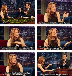 """Jenna Fischer in an awesome appearance on Jimmy Fallon telling about hpw when she's out with her husband people see her and get excited to see """"Pam"""" but then look at her husband and say """"you're not Jim!"""" and get really angry. She seems pretty amused ans not at all upset by this. I think it's adorable and shows how much Jenna and John and identified as being with each other."""