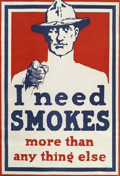 """American WWI propaganda poster """"I need SMOKES more than anything else"""". Poster is meant to encourage donations/the sending of cigarettes overseas. Ww1 Propaganda Posters, Vintage Advertisements, Vintage Ads, Vintage Posters, Patriotic Posters, Buch Design, States In America, United States, Humor Grafico"""