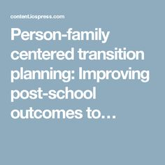 Person-family centered transition planning: Improving post-school outcomes to…