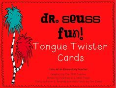 Tales of an Elementary Teacher: Dr. Seuss Fun! Tongue Twister Cards Freebie!  Have students write their own tongue twisters too.  Great for a fluency station.