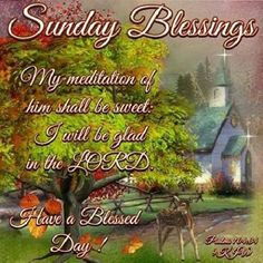 Sunday Blessings, Psalms 104:34- Have a Blessed Day!