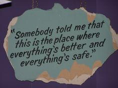 somebody told me that this is the place where everything's better and everything's safe - OTH