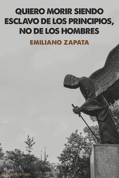 """""""Quiero #Morir siendo #Esclavo de los #Principios, no de los #Hombres"""". #EmilianoZapata #Frases #FrasesCelebres @candidman"""