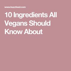 10 Ingredients All Vegans Should Know About