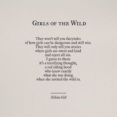 They won't tell you fairytales of how girls can be dangerous and still win. They will only tell you stories where girls are sweet and kind and reject all sin. I guess to them it's a terrifying thought, a red riding hood who knew exactly what she was doing when she invited the wolf in.