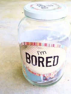 """Every time they say """"I'm bored"""" they reach into the jar, pull out a slip and do that task. Might say something enjoyable like """"go get a fruit snack,"""" but could also say """"clean your room"""""""