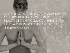 Bhagavad Gita Quotes on Yoga and Wisdom Nothing in the world can purify as powerfully as wisdom; practiced in yoga, you will find this w. Pranayama, Asana, Eminem, Chakras, Namaste, Breathe, Yoga Thoughts, Gita Quotes, Yoga Philosophy