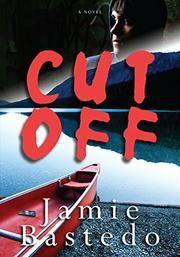 CUT OFF by Jamie Bastedo