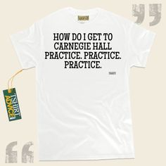 How do I get to Carnegie Hall Practice. Practice. Practice.-Saadi This excellent  saying tee  does not ever go out of style. We produce unforgettable  reference tee shirts ,  words of understanding t-shirts ,  beliefs t shirts , and also  literature t shirts  in admiration of fantastic experts,... - http://www.tshirtadvice.com/saadi-t-shirts-how-do-i-get-to-life-tshirts/