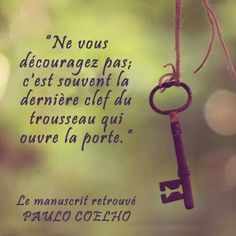 Do not be discouraged, it's often the last key in the bunch that opens the door -Paulo Coelho