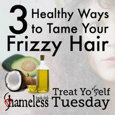 Treat Yo'Self! 3 Healthy Ways to Tame Frizzy Hair http://shamelessbookclub.com/book-news/treat-yoself-tuesday-3-healthy-ways-to-treat-your-frizzy-hair/