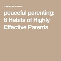 peaceful parenting: 6 Habits of Highly Effective Parents