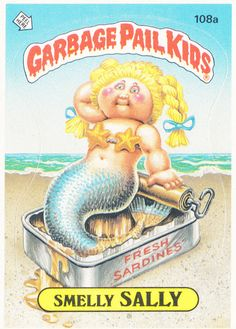 Garbage Pail Kids....never realized how WRONG these are !!!  Lol...fishy fishy
