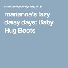 marianna's lazy daisy days: Baby Hug Boots