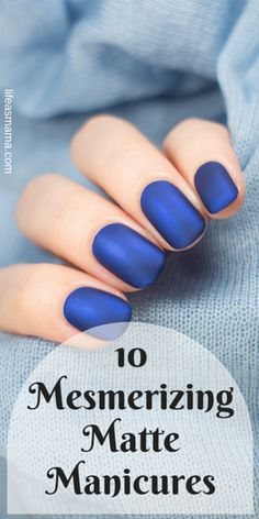 Matte manicures are hot right now! Don't miss out on this trend and check out these awesome mani ideas.