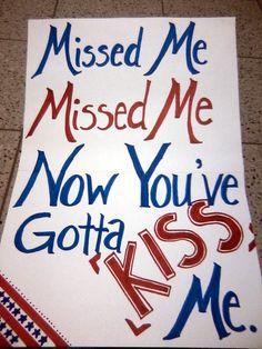 """Military homecoming sign I made to pick up my Army fiance from the airport!  """"Missed me. Missed me. Now you've gotta kiss me."""""""